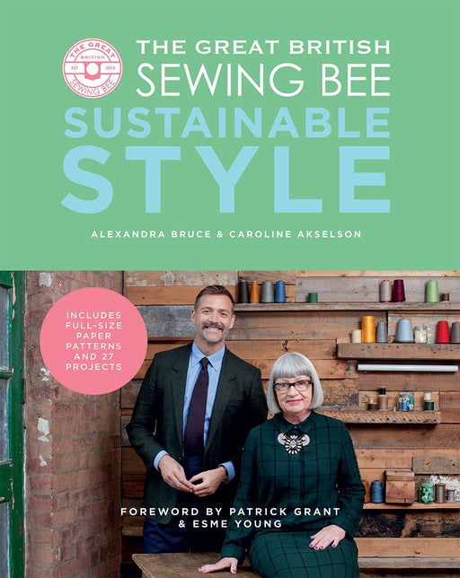 The Great British Sewing Bee: Sustainable Style by Alexandra Bruce & Caroline Akselson - The Village Haberdashery