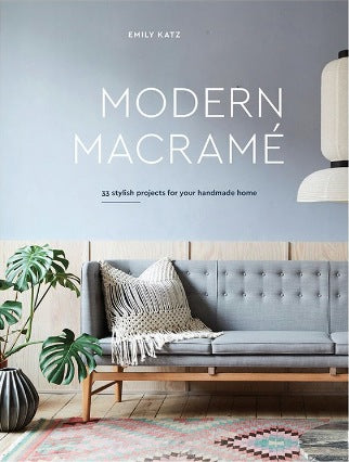 Modern Macrame: 33 Stylish Projects for Your Handmade Home by Emily Katz - The Village Haberdashery