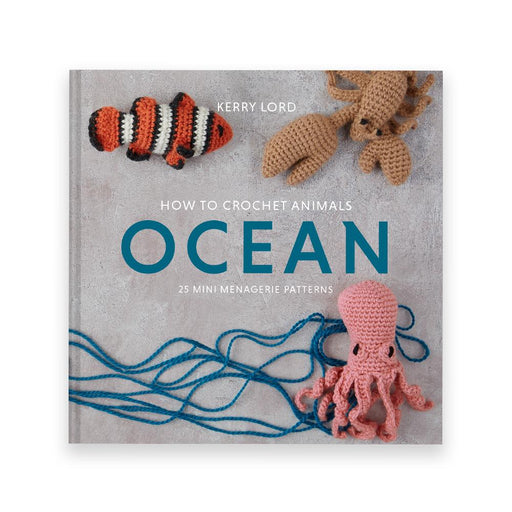 How to Crochet: Ocean Mini Menagerie by Kerry Lord - The Village Haberdashery