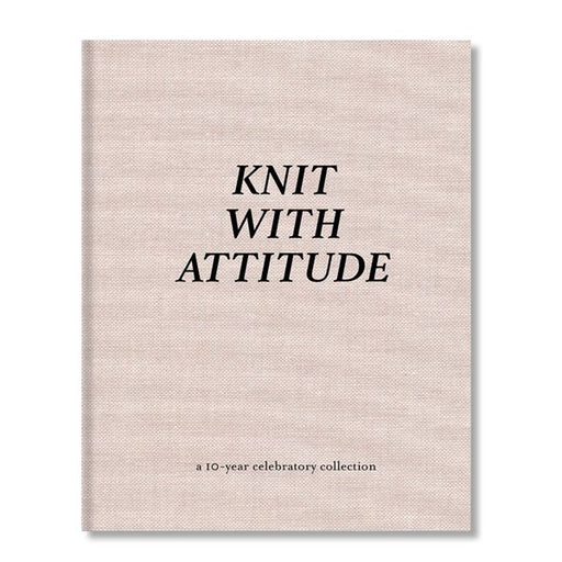 Knit with Attitude: A 10-Year Celebratory Collection - The Village Haberdashery