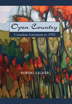 Open Country: Canadian Literature To 1950 1st Edition