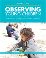 Observing Young Children: Transformative Inquiry, Pedagogical Documentation, and Reflection