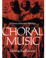 Choral Music: A Norton Historical Anthology