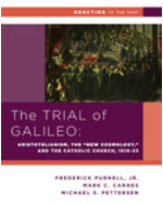 "The Trial of Galileo: Aristotelianism, the ""New Cosmology,"" and the Catholic Church, 1616-1633"
