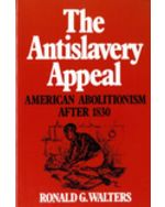 The Antislavery Appeal: American Abolitionism After 1830