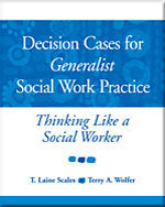 Decision Cases for Generalist Social Work Practice: Thinking Like a Social Worker
