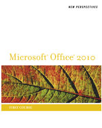 New Perspectives on Microsoft® Office 2010, First Course
