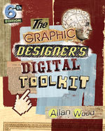 The Graphic Designers Digital Toolkit: A Project-Based Introduction to Adobe Photoshop CS6, Illustrator CS6 & InDesign CS6