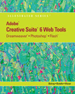 Adobe® CS6 Web Tools: Dreamweaver®, Photoshop®, and Flash® Illustrated with Online Creative Cloud Updates