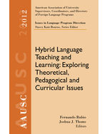 AAUSC 2012 Volume--Issues in Language Program Direction: Hybrid Language Teaching and Learning: Exploring Theoretical, Pedagogical and Curricular Issues