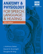 Anatomy & Physiology for Speech, Language, and Hearing