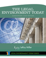The Legal Environment Today - Summarized Case Edition: Business in its Ethical, Regulatory, E-Commerce, and Global Setting