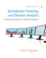 Spreadsheet Modeling and Decision Analysis: A Practical Introduction to Business Analytics, 8e