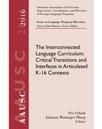 AAUSC 2016 Volume - Issues in Language Program Direction: The Interconnected Language Curriculum: Critical Transitions and Interfaces in Articulated K-16 Contexts