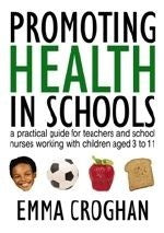 Promoting Health in Schools: A Practical Guide for Teachers & School Nurses Working with Children Aged 3 to 11