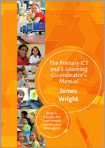 The Primary ICT & E-learning Co-ordinator's Manual: Book Two, A Guide for Experienced Leaders and Managers