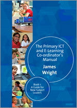 The Primary ICT & E-learning Co-ordinator's Manual: Book One, A Guide for New Subject Leaders