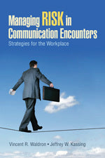Managing Risk in Communication Encounters: Strategies for the Workplace