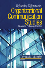 Reframing Difference in Organizational Communication Studies: Research, Pedagogy, and Practice
