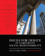 Issues for Debate in Corporate Social Responsibility: Selections From CQ Researcher