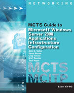 MCTS Guide to Configuring Microsoft® Windows Server 2008 Applications Infrastructure Exam # 70-643