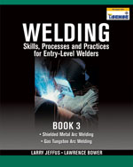 Welding Skills, Processes and Practices for Entry-Level Welders, Book 3
