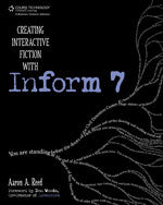 Creating Interactive Fiction with Inform 7
