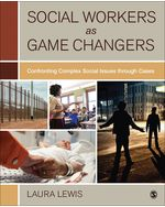 Social Workers as Game Changers: Confronting Complex Social Issues Through Cases