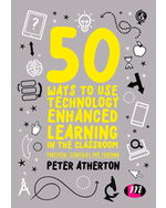 50 Ways to Use Technology Enhanced Learning in the Classroom: Practical strategies for teaching