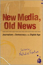 New Media, Old News: Journalism and Democracy in the Digital Age