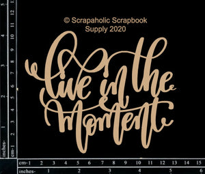 "DIRECT BUY SCRAPAHOLICS CHIPBOARD EMBELLISHMENT  ""LIVE IN THE MOMENT"" (HAS TO BE ORDERED)"