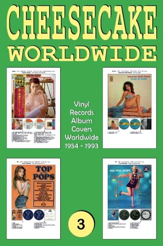CHEESECAKE Worldwide No. 3: Vinyl Records - Album Covers Worldwide (1954 - 1993) - Full-color Guide