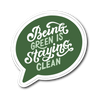 Being Green Is Staying Clean Die Cut Vinyl Sticker