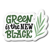 Green Is The New Black Die Cut Vinyl Sticker