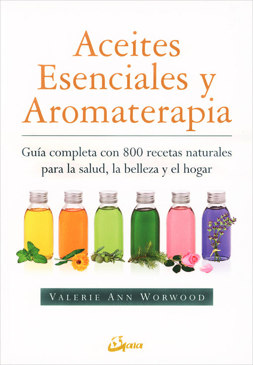 Aceites Esenciales y Aromaterapia - Valerie Ann Worwood