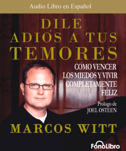 Dile Adiós a Tus Temores - Audiolibro  Marcos Witt