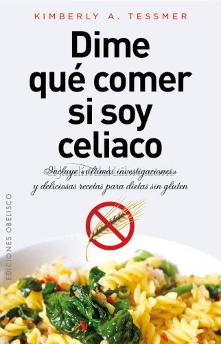 Dime qué Comer Si Soy Celiaco - Kimberly A. Tessmer