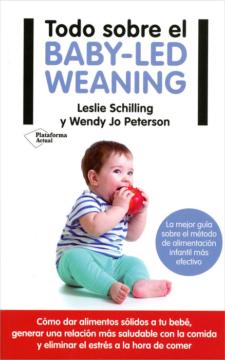 Todo Sobre el Baby Led Weaning Leslie Schilling, Wendy Jo Peterson