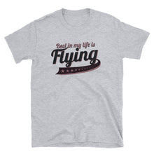 Laden Sie das Bild in den Galerie-Viewer, BEST IN MY LIFE IS FLYING  Unisex T-Shirt - myaviationshirt