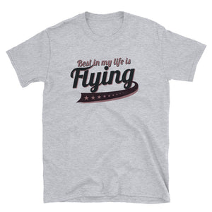 BEST IN MY LIFE IS FLYING  Unisex T-Shirt - myaviationshirt