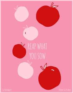Reap What You Sow Print