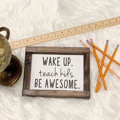 Wake Up. Teach Kids. Be Awesome.