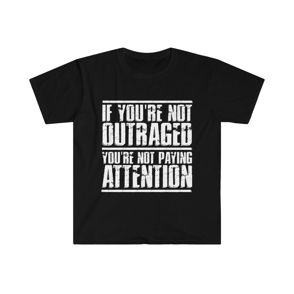 If You Are Not Outrage You Are Not Paying Attention