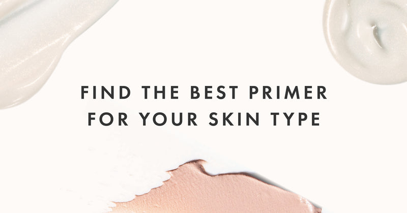 Find the Best Primer for your Skin Type