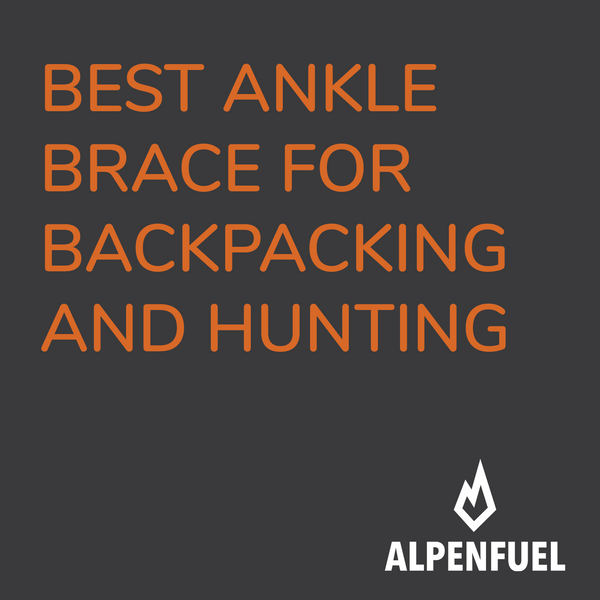The Best Ankle Brace For Hiking, Backpacking, and Hunting