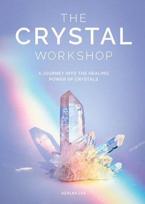 The Crystal Workshop: A Journey into the Healing Power of Crystals