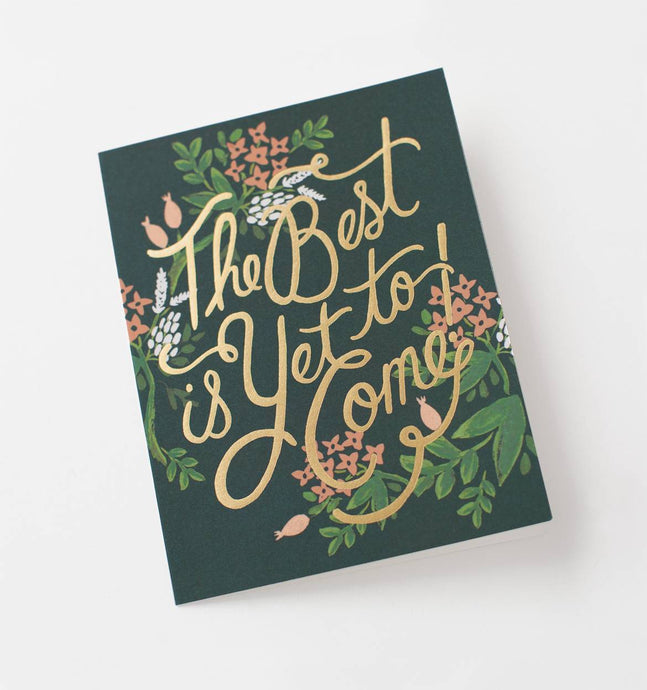 The Best Is Yet to Come- Greeting Card