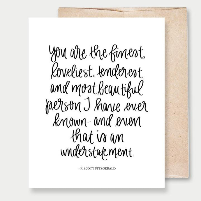 You are the Finest..... - Greeting Card