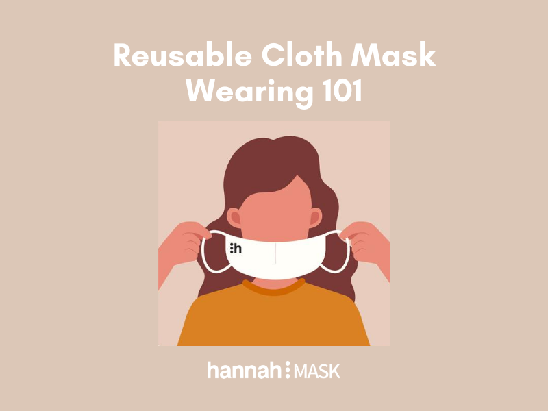 Reusable Cloth Mask 101: How to properly wear your face mask.