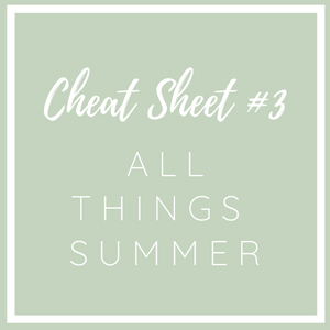 #3 Cheat Sheet All Things Summer
